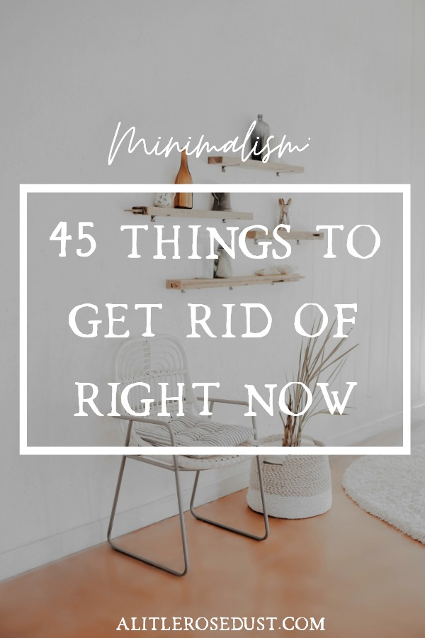45 things to get rid of right now