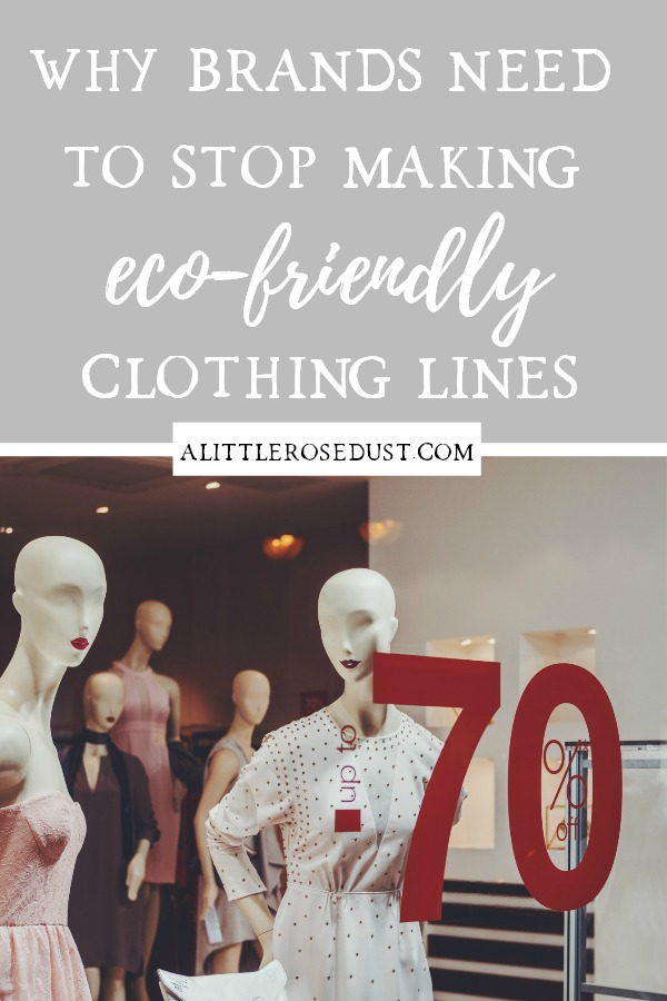 why brands need to stop making eco friendly clothing lines