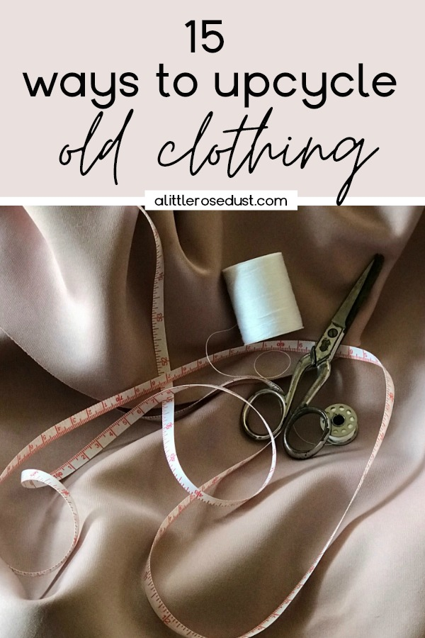 how to upcycle old clothing